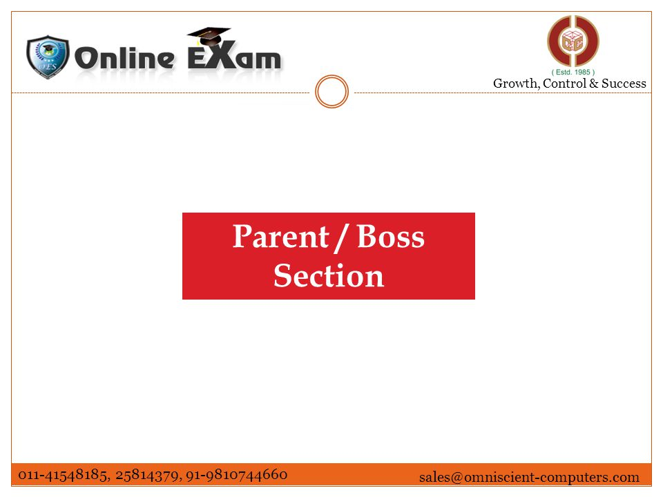 Growth, Control & Success Enter User Name & Password and it will take you to the parent / Boss functionalities By clicking on this button you will be redirected to the forgot password page 011-41548185, 25814379, 91-9810744660 sales@omniscient-computers.com Parent / Boss Login Screen