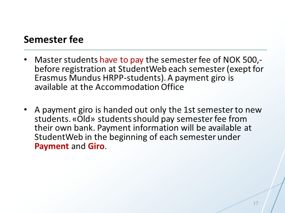 Semester fee Master students have to pay the semester fee of NOK 500,- before registration at StudentWeb each semester (exept for Erasmus Mundus HRPP-students).