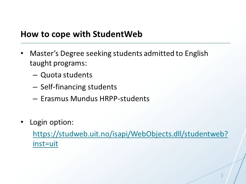 How to cope with StudentWeb Master's Degree seeking students admitted to English taught programs: – Quota students – Self-financing students – Erasmus Mundus HRPP-students Login option: https://studweb.uit.no/isapi/WebObjects.dll/studentweb.