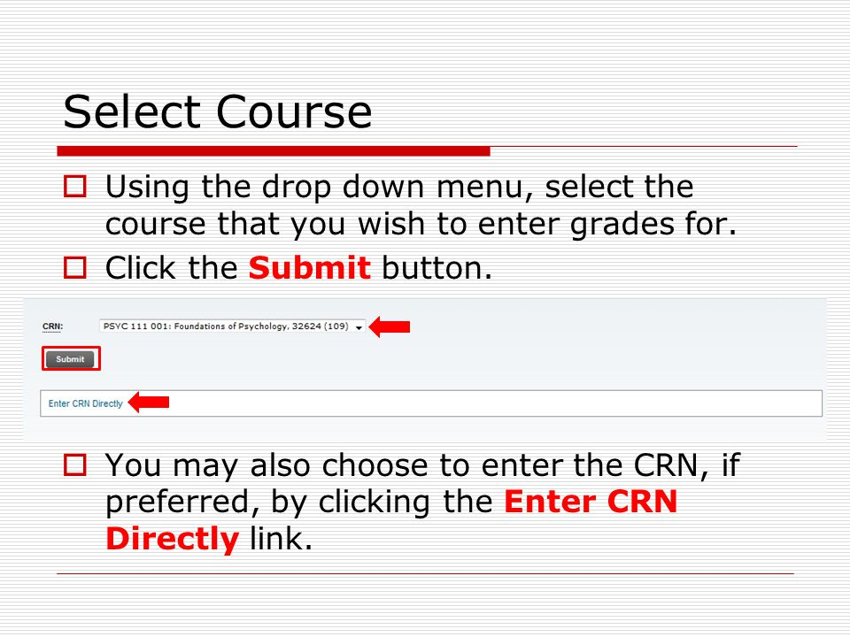 Select Course  Using the drop down menu, select the course that you wish to enter grades for.