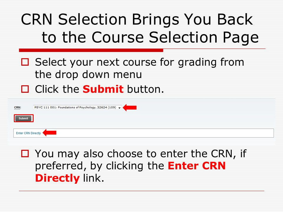 CRN Selection Brings You Back to the Course Selection Page  Select your next course for grading from the drop down menu  Click the Submit button.