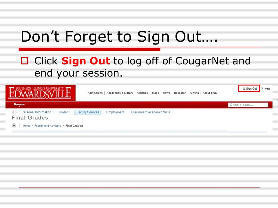 Don't Forget to Sign Out….  Click Sign Out to log off of CougarNet and end your session.