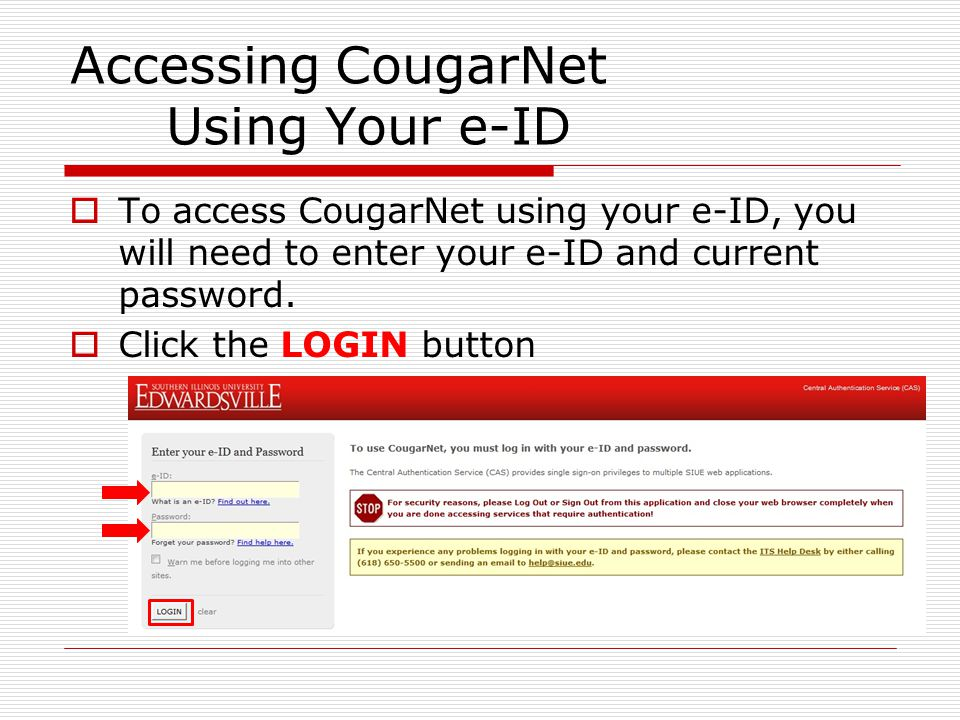 Accessing CougarNet Using Your e-ID  To access CougarNet using your e-ID, you will need to enter your e-ID and current password.