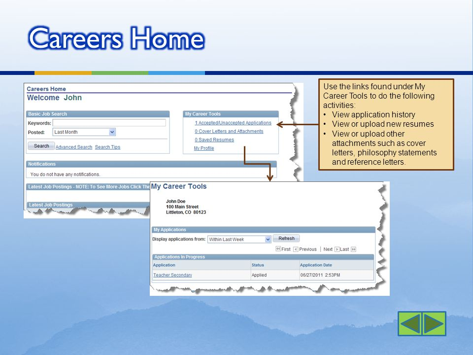 Use the links found under My Career Tools to do the following activities: View application history View or upload new resumes View or upload other attachments such as cover letters, philosophy statements and reference letters.