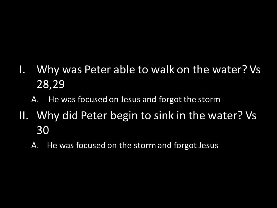 I.Why was Peter able to walk on the water.
