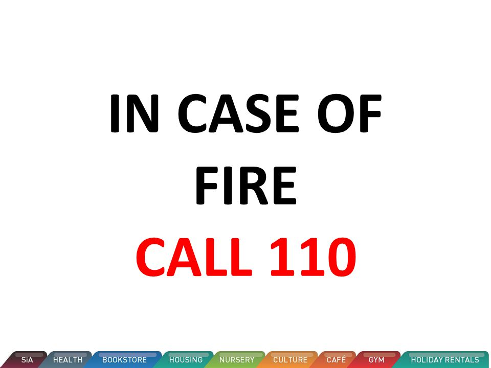 IN CASE OF FIRE CALL 110