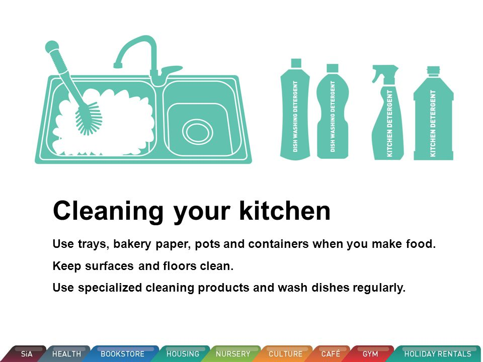 Cleaning your kitchen Use trays, bakery paper, pots and containers when you make food.
