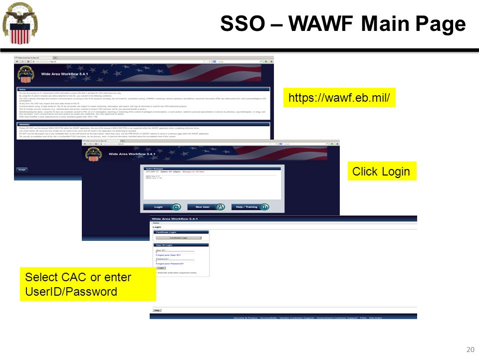 20 SSO – WAWF Main Page https://wawf.eb.mil/ Click Login Select CAC or enter UserID/Password