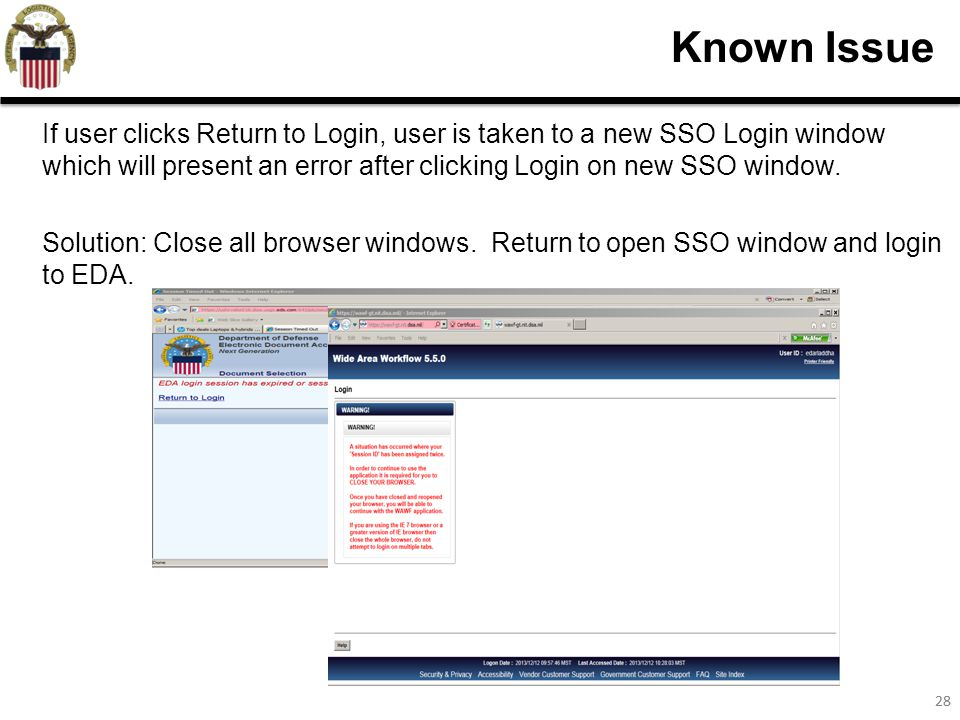 28 Known Issue If user clicks Return to Login, user is taken to a new SSO Login window which will present an error after clicking Login on new SSO window.
