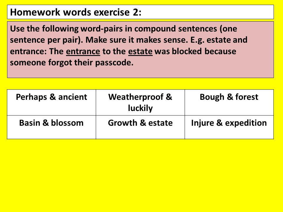 Homework words exercise 2: Use the following word-pairs in compound sentences (one sentence per pair).