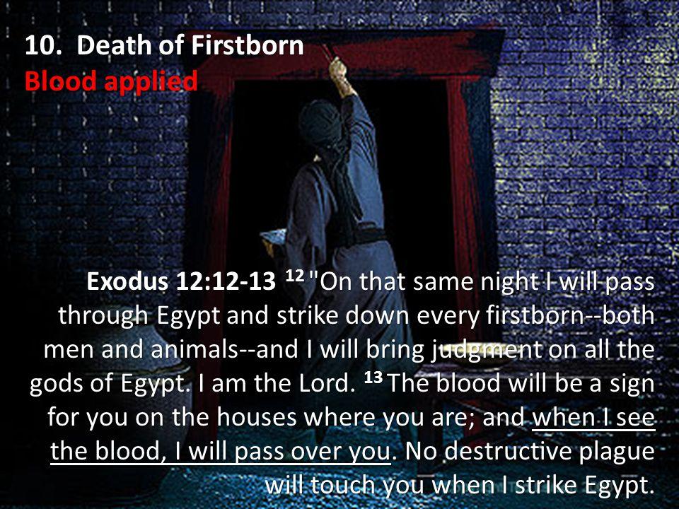 10. Death of Firstborn Blood applied Exodus 12:12-13 12