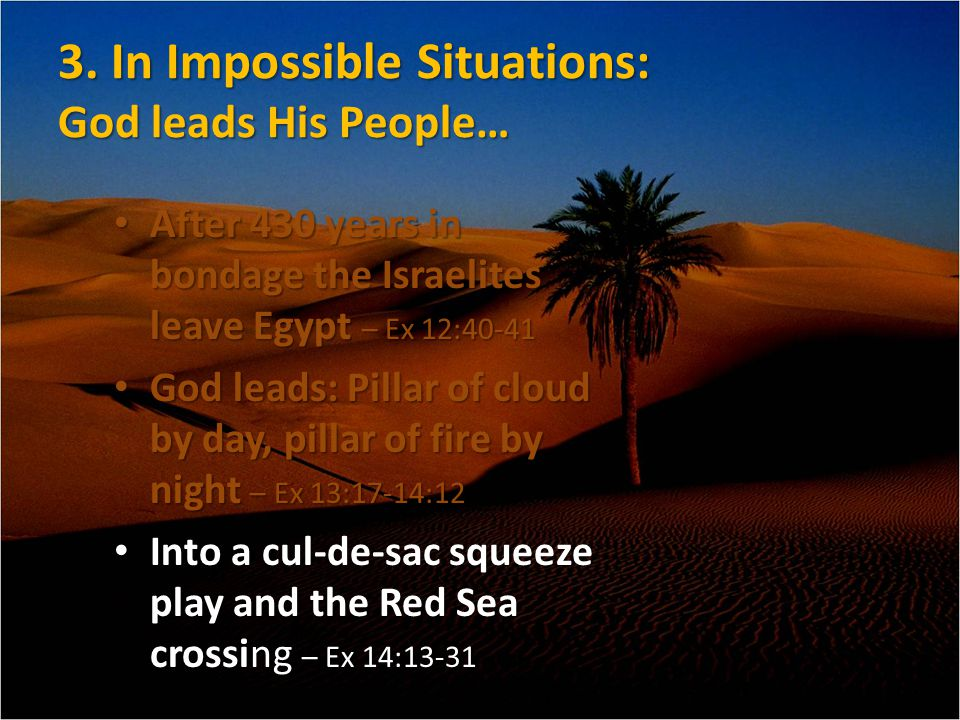 3. In Impossible Situations: God leads His People… After 430 years in bondage the Israelites leave Egypt – Ex 12:40-41 After 430 years in bondage the