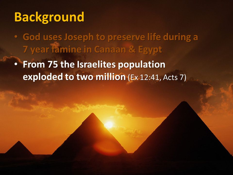 Background From 75 the Israelites population exploded to two million (Ex 12:41, Acts 7) From 75 the Israelites population exploded to two million (Ex 12:41, Acts 7)
