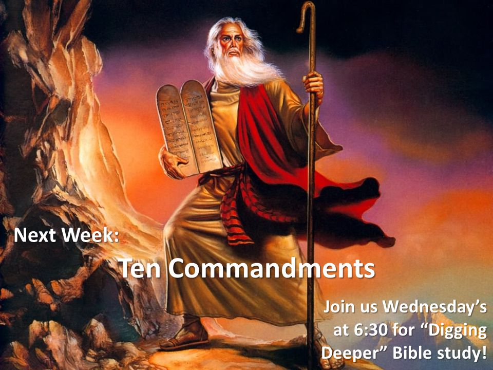 Next Week: Ten Commandments Join us Wednesday's at 6:30 for Digging Deeper Bible study!