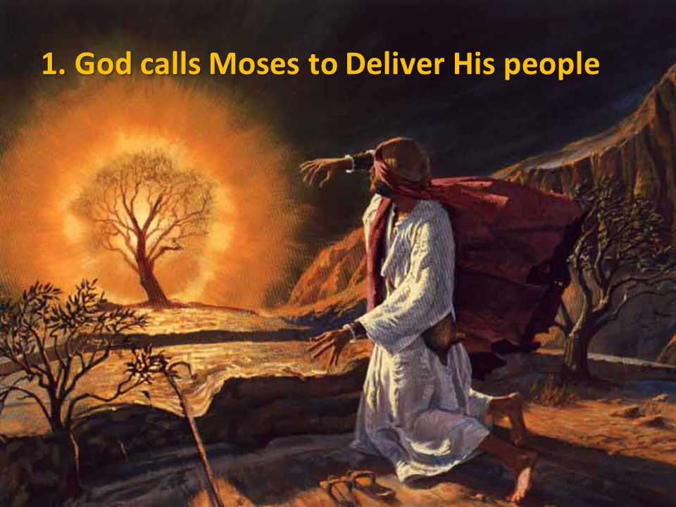 1. God calls Moses to Deliver His people