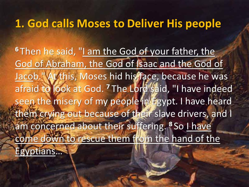 1. God calls Moses to Deliver His people 6 Then he said,