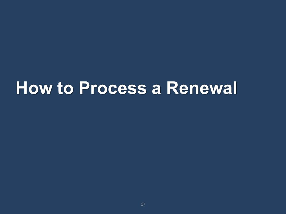 How to Process a Renewal 17