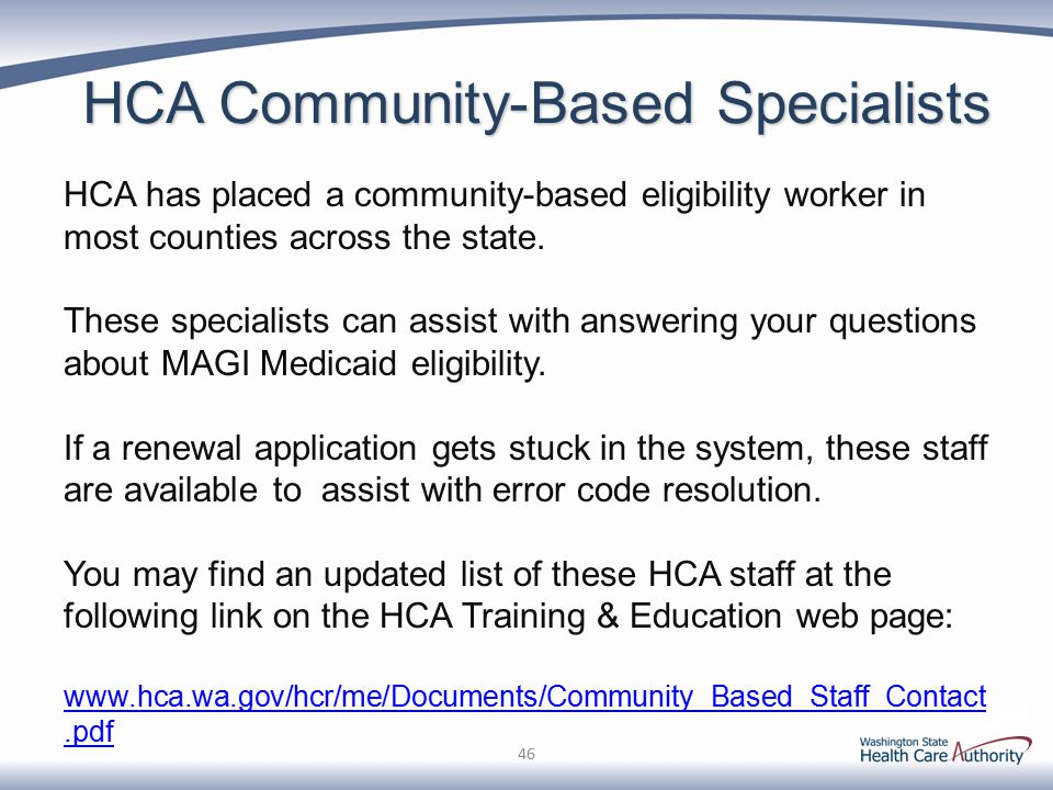 HCA Community-Based Specialists 46 HCA has placed a community-based eligibility worker in most counties across the state.