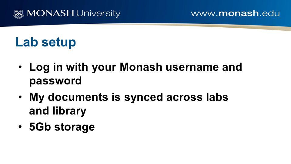 Softwaredownloads for students Monash provides some free software downloads for students http://intranet.monash.edu.au/esolutions/software/catalogue/ind ex.htmlhttp://intranet.monash.edu.au/esolutions/software/catalogue/ind ex.html Some available software: –Microsoft security essentials –Endnote –Nvivo –SAS http://www.itsnotcheating.com