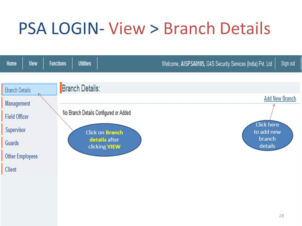 PSA LOGIN- View > Branch Details Click on Branch details after clicking VIEW Click here to add new branch details 28