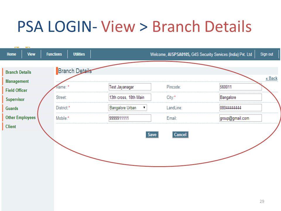 PSA LOGIN- View > Branch Details 29
