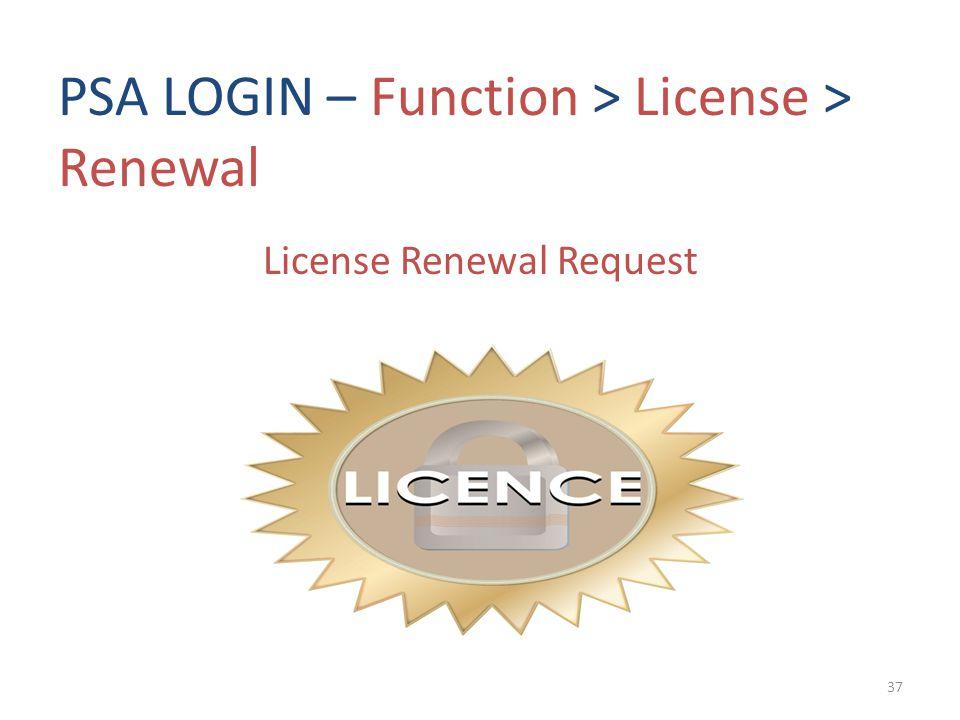 PSA LOGIN – Function > License > Renewal License Renewal Request 37