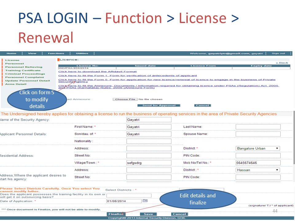 PSA LOGIN – Function > License > Renewal Click on form 5 to modify details Edit details and finalize 44