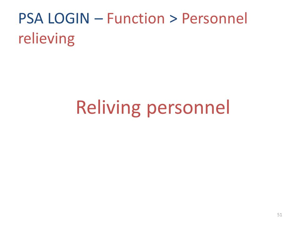PSA LOGIN – Function > Personnel relieving Reliving personnel 51