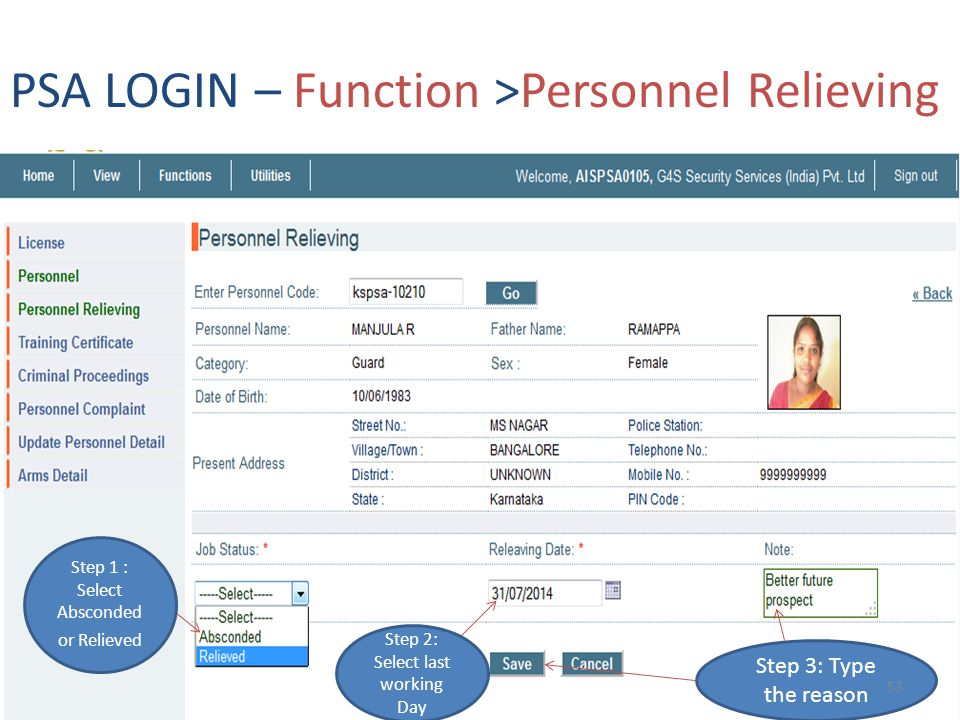 PSA LOGIN – Function >Personnel Relieving Step 1 : Select Absconded or Relieved Step 2: Select last working Day Step 3: Type the reason 53