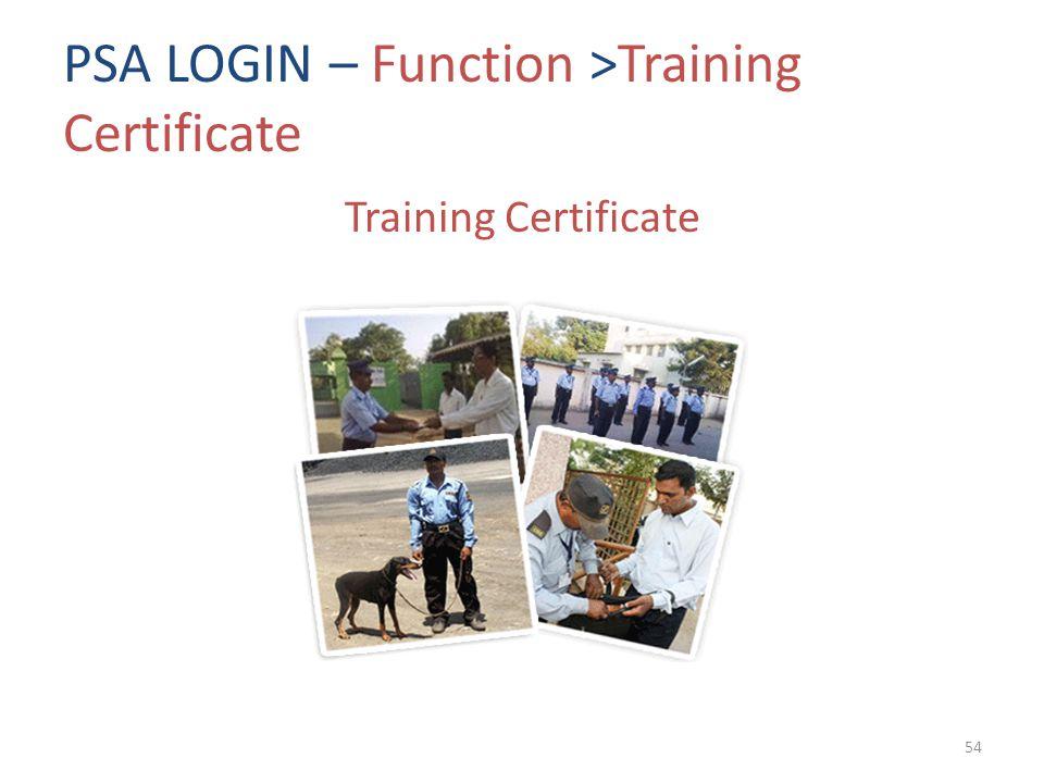 PSA LOGIN – Function >Training Certificate Training Certificate 54