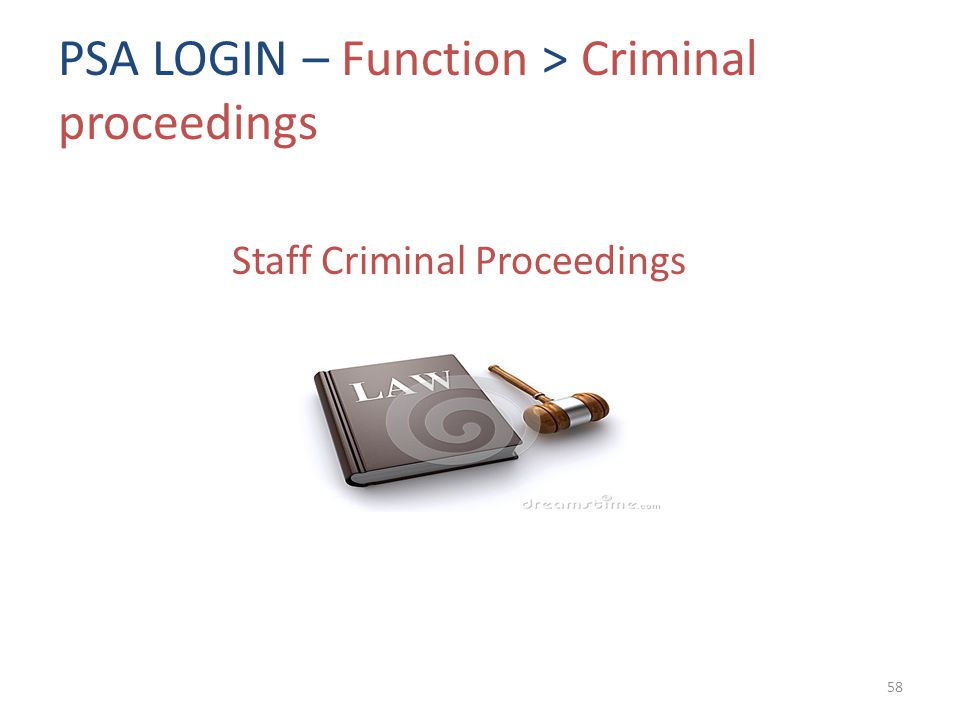 PSA LOGIN – Function > Criminal proceedings Staff Criminal Proceedings 58
