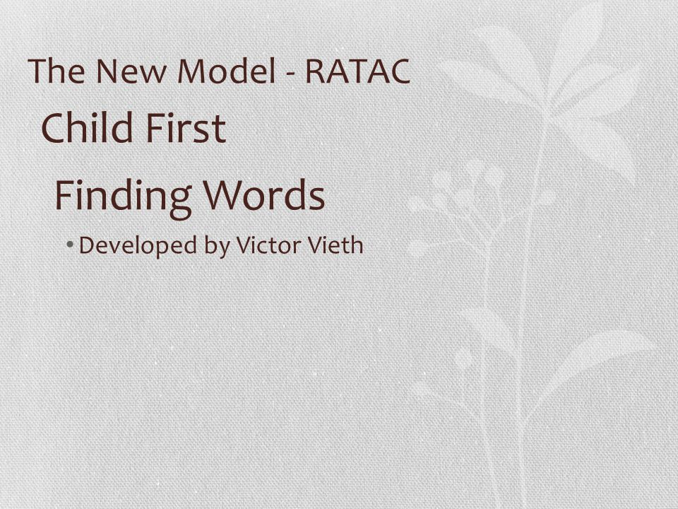 The New Model - RATAC Child First Finding Words Developed by Victor Vieth
