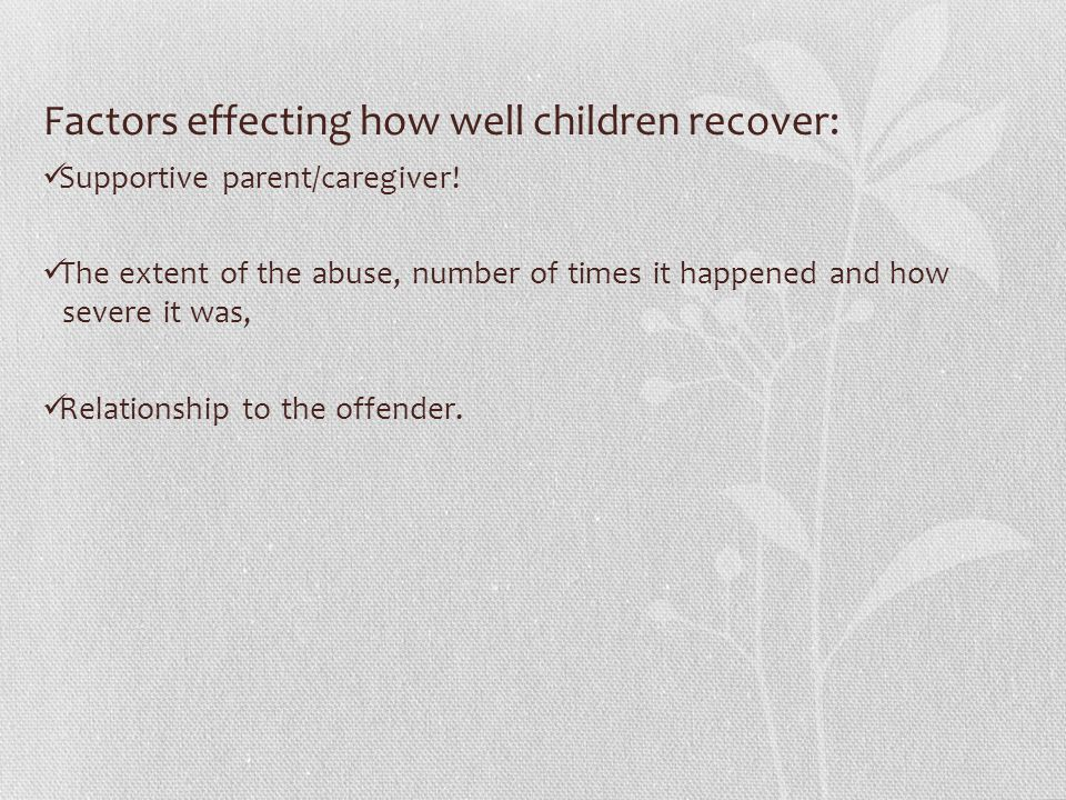 Factors effecting how well children recover: Supportive parent/caregiver.