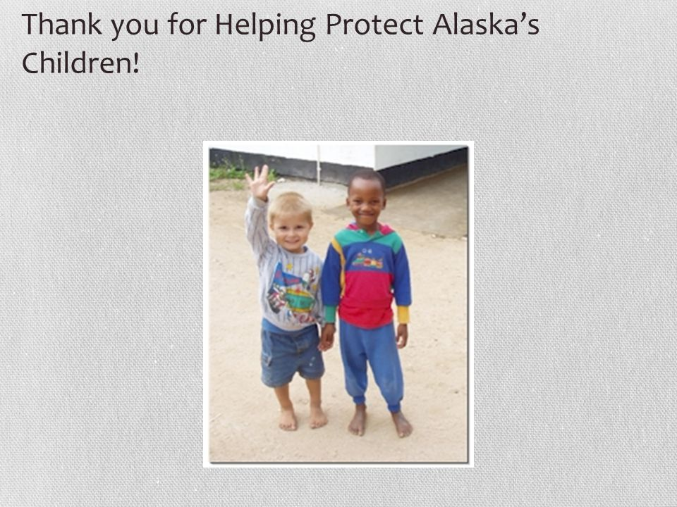 Thank you for Helping Protect Alaska's Children!