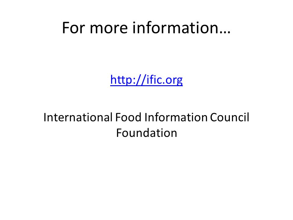 For more information… http://ific.org International Food Information Council Foundation