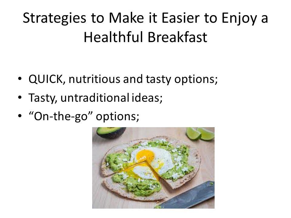 Strategies to Make it Easier to Enjoy a Healthful Breakfast Adult role models; Prepare; Have something small; Participate in school breakfast program.