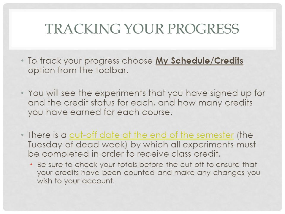 TRACKING YOUR PROGRESS To track your progress choose My Schedule/Credits option from the toolbar. You will see the experiments that you have signed up