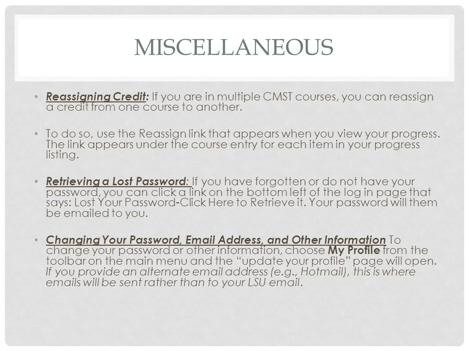 MISCELLANEOUS Reassigning Credit: If you are in multiple CMST courses, you can reassign a credit from one course to another. To do so, use the Reassig