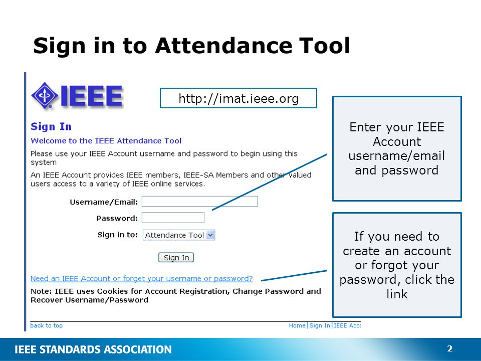 2 Sign in to Attendance Tool http://imat.ieee.org Enter your IEEE Account username/email and password If you need to create an account or forgot your password, click the link