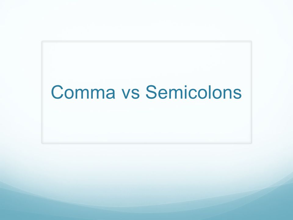 Comma vs Semicolons
