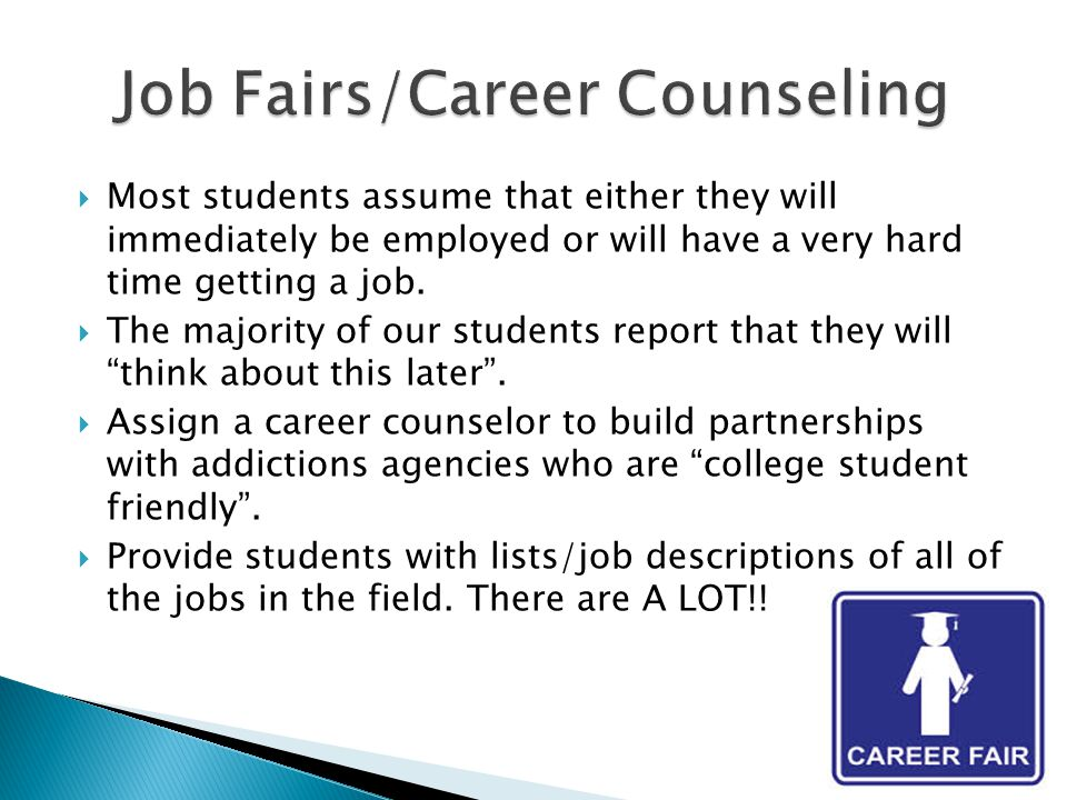  Most students assume that either they will immediately be employed or will have a very hard time getting a job.