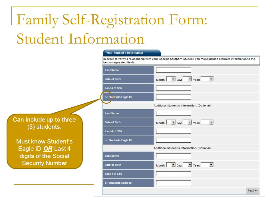 Family Self-Registration Form: Student Information Can include up to three (3) students. Must know Student's Eagle ID OR Last 4 digits of the Social S