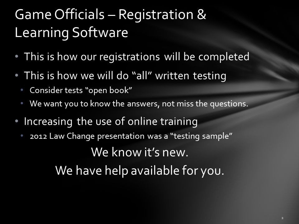This is how our registrations will be completed This is how we will do all written testing Consider tests open book We want you to know the answers, not miss the questions.