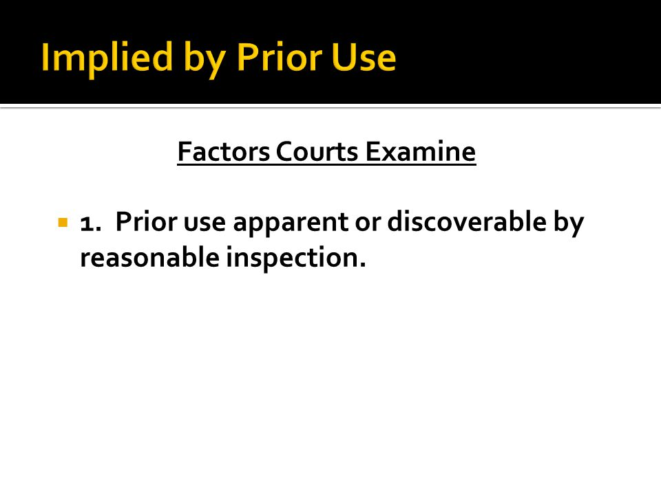 Factors Courts Examine  1. Prior use apparent or discoverable by reasonable inspection.