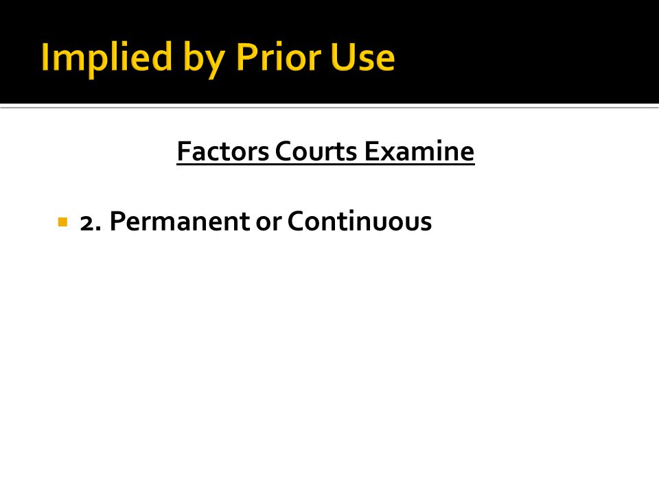 Factors Courts Examine  2. Permanent or Continuous