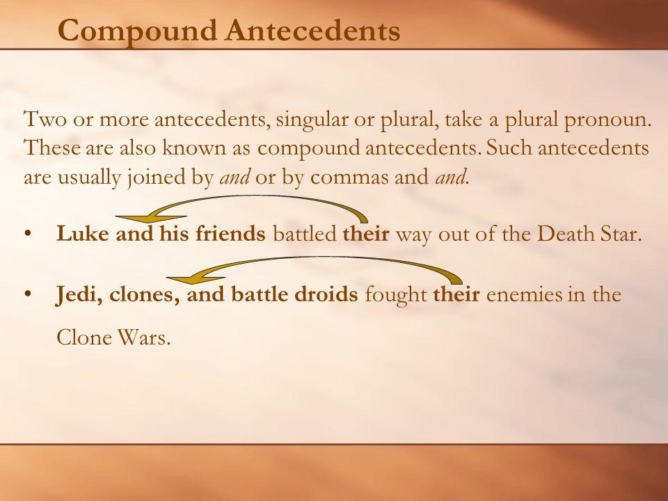 Compound Antecedents Two or more antecedents, singular or plural, take a plural pronoun.