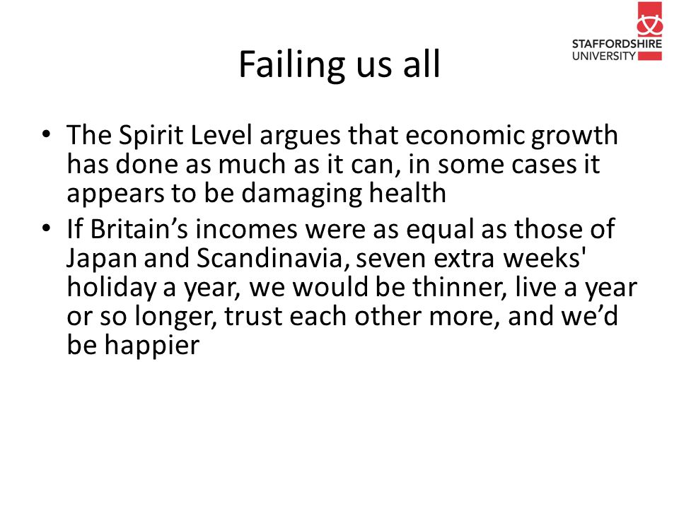 Failing us all The Spirit Level argues that economic growth has done as much as it can, in some cases it appears to be damaging health If Britain's in