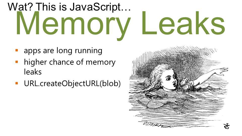 Memory Leaks Wat.