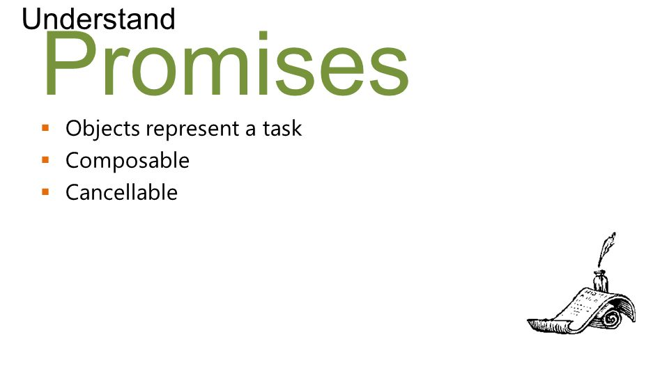 Promises Understand  Objects represent a task  Composable  Cancellable