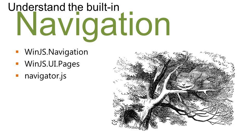 Navigation Understand the built-in  WinJS.Navigation  WinJS.UI.Pages  navigator.js